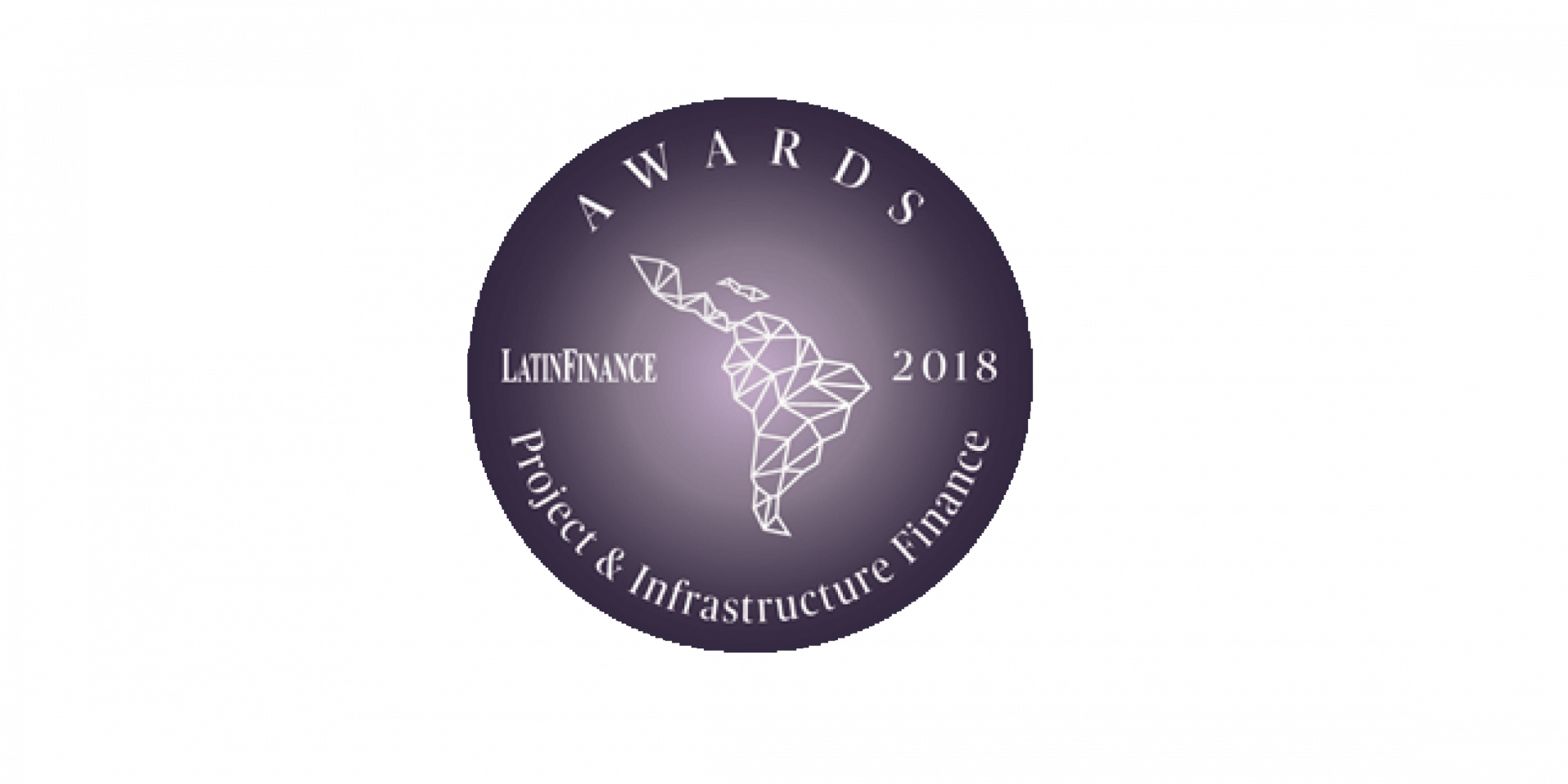Latin Finance 2018 Project & Infrastructure Finance Awards