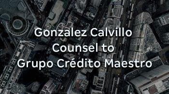 Gonzalez Calvillo Counsel to Grupo Crédito Maestro